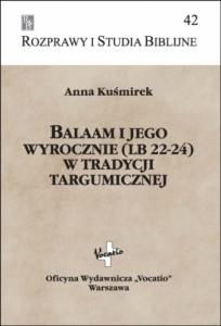 Anna Kuśmirek, Balaam i jego wyrocznie (Lb 22-24) w tradycji targumicznej (RSB 42), Vocatio, Warszawa 2011.