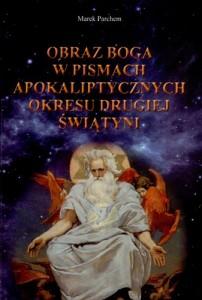 ks. Marek Parchem, Obraz Boga w pismach apokaliptycznych okresu Drugiej Świątyni (BeJ 1), KRD, Bydgoszcz 2013