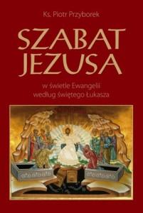 ks. Piotr Przyborek, Szabat Jezusa w świetle Ewangelii według świętego Łukasza, Bernardinum, Pelplin 2014