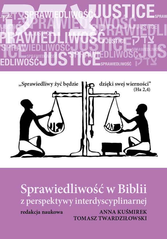 Sprawiedliwość w Biblii z perspektywy interdyscyplinarnej, redakcja naukowa Anna Kuśmirek, Tomasz Twardziłowski, KNDB, Warszawa 2017